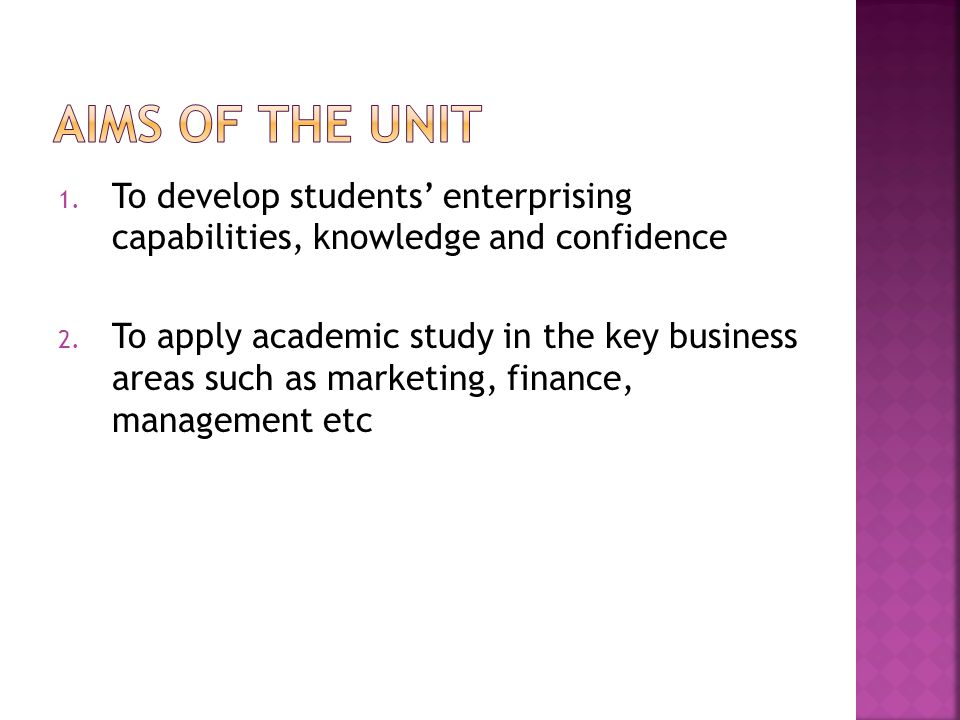 1. To develop students' enterprising capabilities, knowledge and confidence 2.