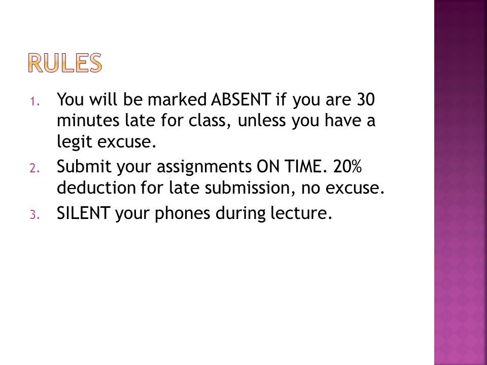 1. You will be marked ABSENT if you are 30 minutes late for class, unless you have a legit excuse.