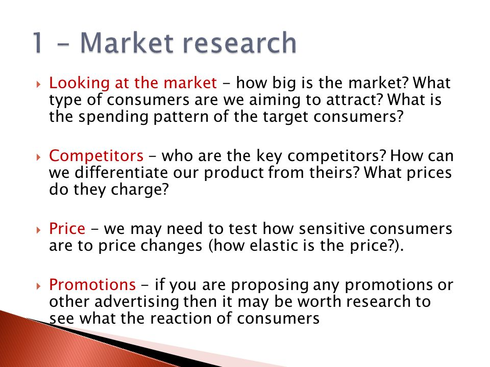  Looking at the market - how big is the market. What type of consumers are we aiming to attract.