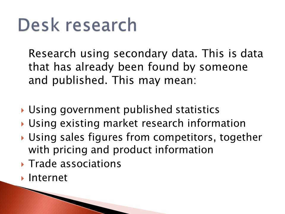Research using secondary data. This is data that has already been found by someone and published.