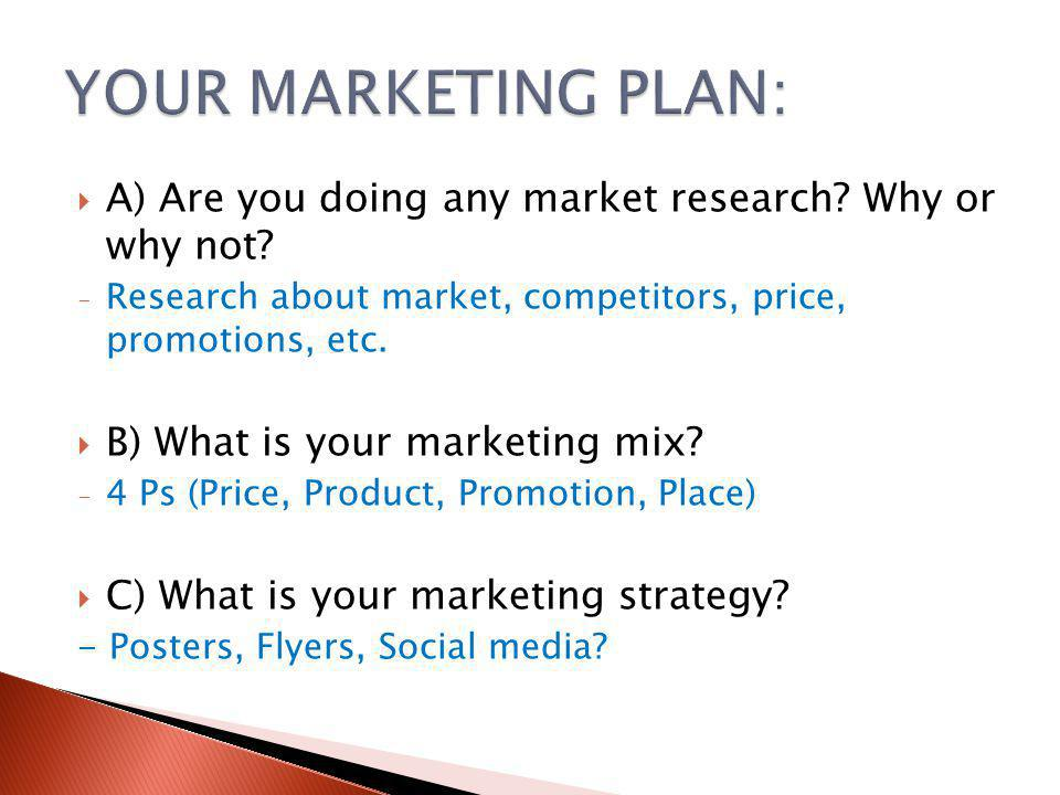  A) Are you doing any market research. Why or why not.