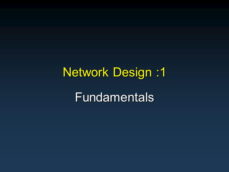 Network Design :1 Fundamentals