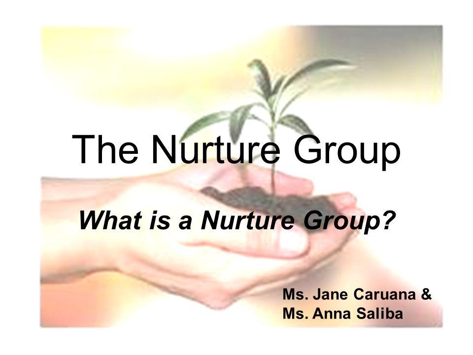 1 The Nurture Group What is a Nurture Group Ms. Jane Caruana & Ms. Anna Saliba