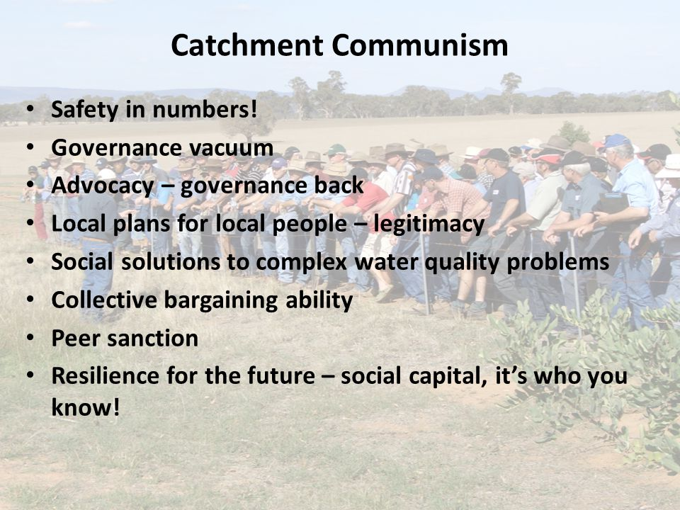 Catchment Communism Safety in numbers! Governance vacuum Advocacy – governance back Local plans for local people – legitimacy Social solutions to comp