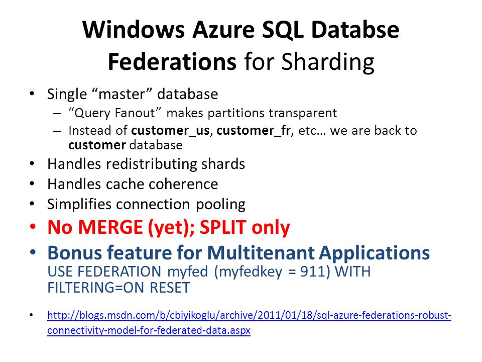 "Windows Azure SQL Databse Federations for Sharding Single ""master"" database – ""Query Fanout"" makes partitions transparent – Instead of customer_us, cu"