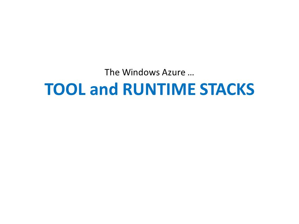 The Windows Azure … TOOL and RUNTIME STACKS