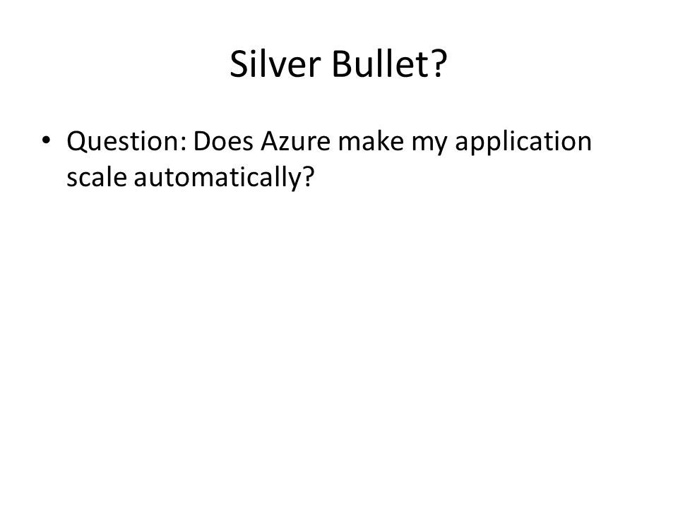 Silver Bullet? Question: Does Azure make my application scale automatically?
