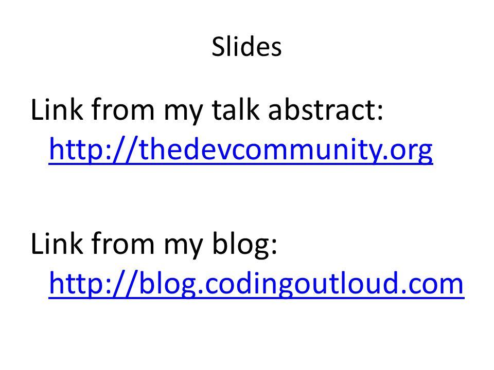 Slides Link from my talk abstract: http://thedevcommunity.org http://thedevcommunity.org Link from my blog: http://blog.codingoutloud.com http://blog.codingoutloud.com