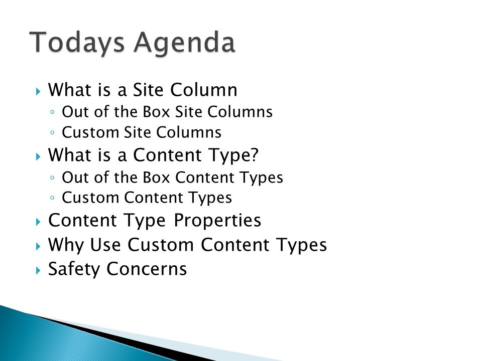  What is a Site Column ◦ Out of the Box Site Columns ◦ Custom Site Columns  What is a Content Type.