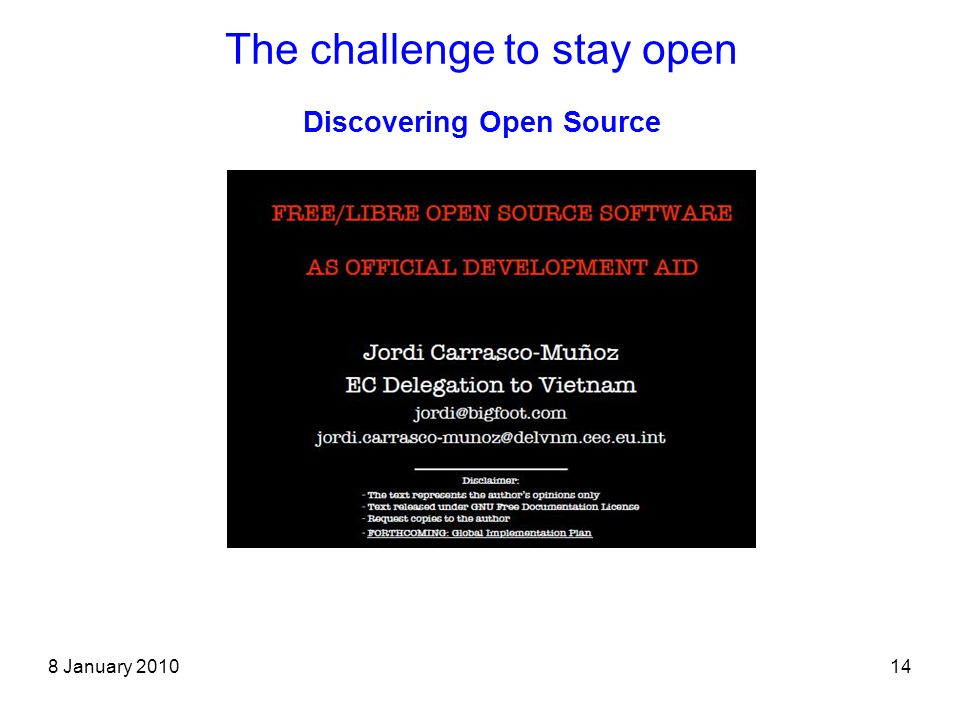 8 January 201014 The challenge to stay open Discovering Open Source