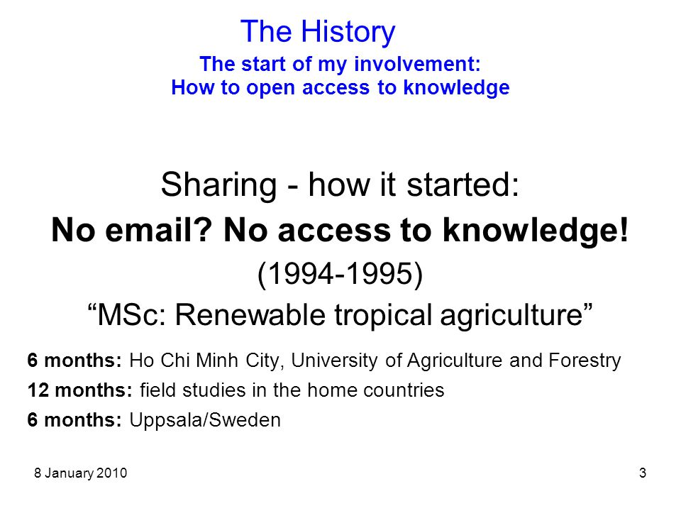 8 January 20103 The start of my involvement: How to open access to knowledge Sharing - how it started: No email.