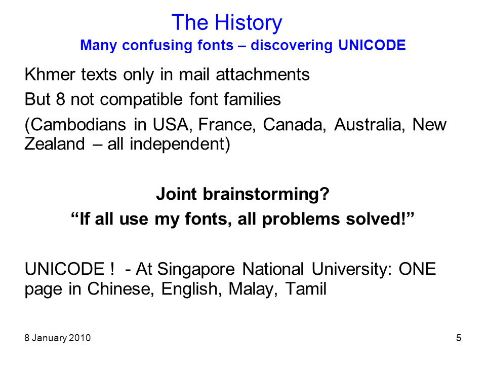 8 January 20105 Many confusing fonts – discovering UNICODE Khmer texts only in mail attachments But 8 not compatible font families (Cambodians in USA, France, Canada, Australia, New Zealand – all independent) Joint brainstorming.
