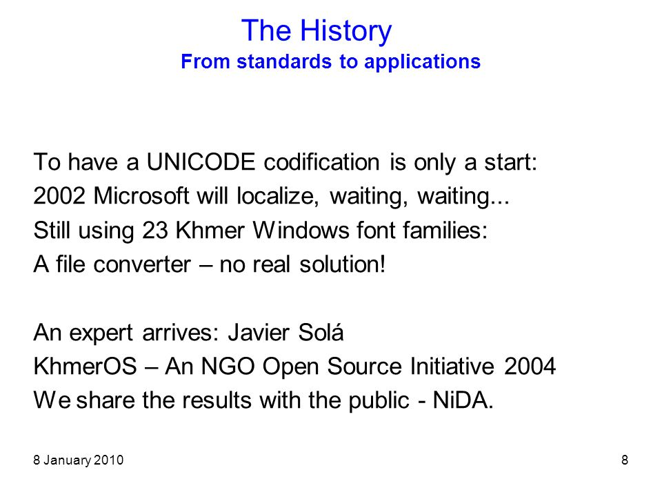 8 January 20108 From standards to applications To have a UNICODE codification is only a start: 2002 Microsoft will localize, waiting, waiting...