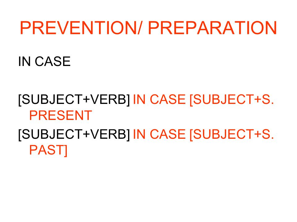 PREVENTION/ PREPARATION IN CASE [SUBJECT+VERB] IN CASE [SUBJECT+S.