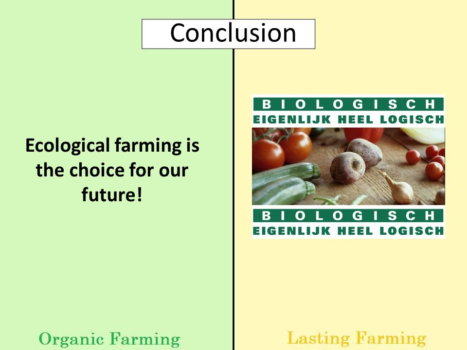 Ecological farming is the choice for our future! Conclusion