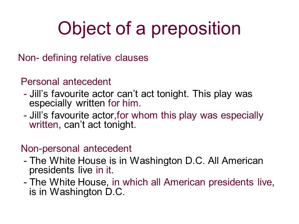 Object of a preposition Non- defining relative clauses Personal antecedent - Jill's favourite actor can't act tonight. This play was especially writte