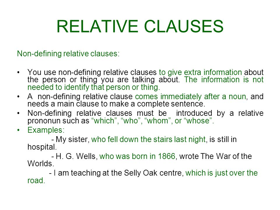 RELATIVE CLAUSES Non-defining relative clauses: You use non-defining relative clauses to give extra information about the person or thing you are talk