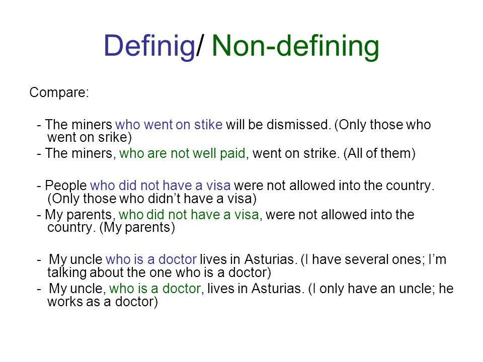 Definig/ Non-defining Compare: - The miners who went on stike will be dismissed. (Only those who went on srike) - The miners, who are not well paid, w