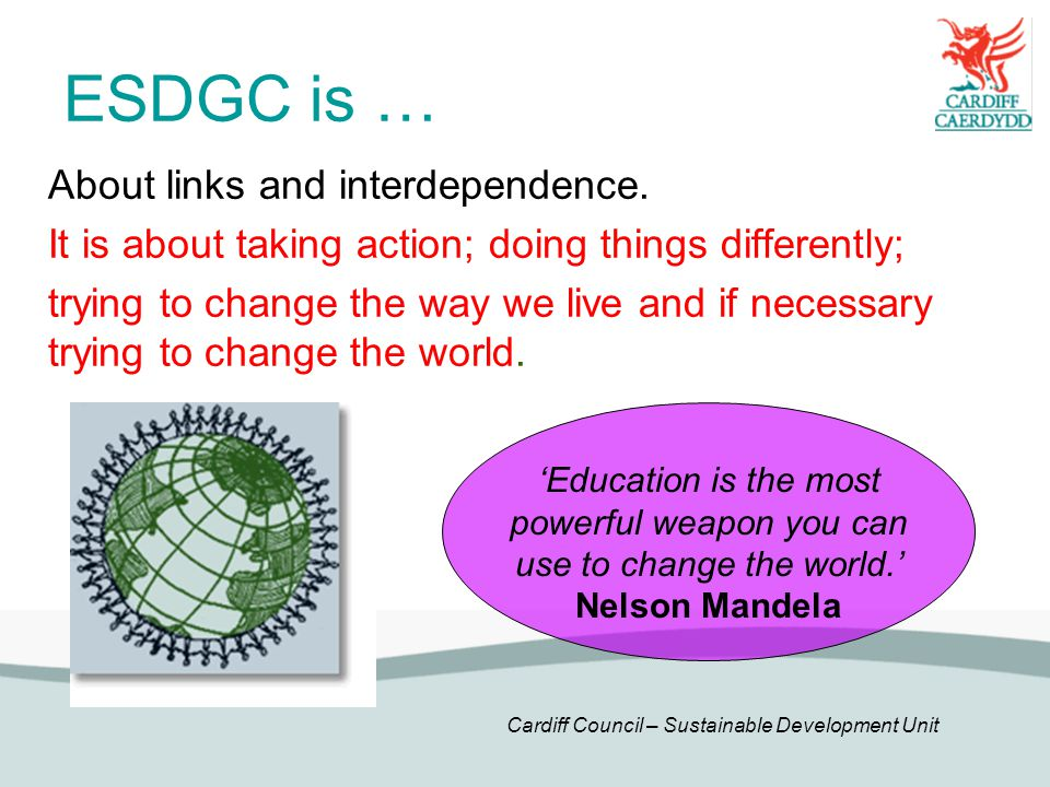 Cardiff Council – Sustainable Development Unit ESDGC is … About links and interdependence.