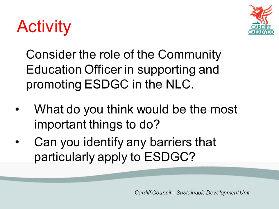Cardiff Council – Sustainable Development Unit Activity What do you think would be the most important things to do.