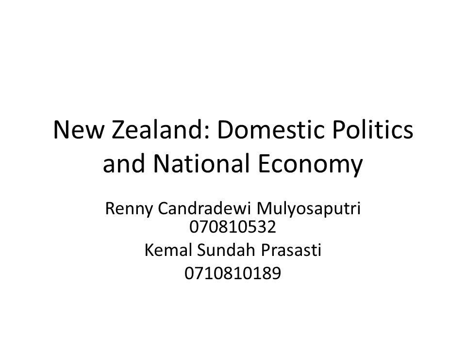 New Zealand: Domestic Politics and National Economy Renny Candradewi Mulyosaputri 070810532 Kemal Sundah Prasasti 0710810189
