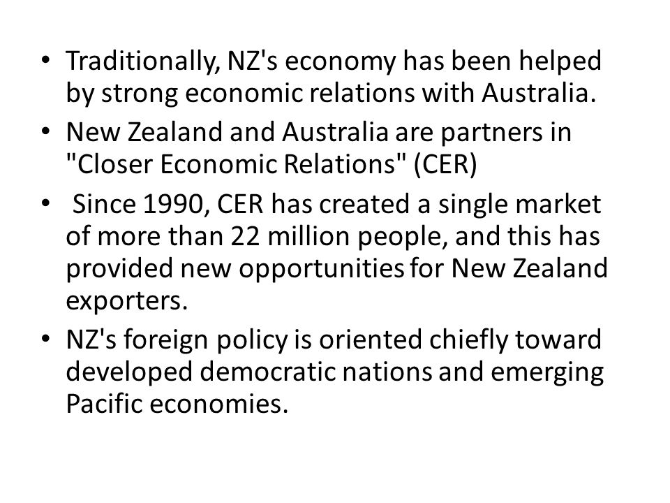 Traditionally, NZ s economy has been helped by strong economic relations with Australia.