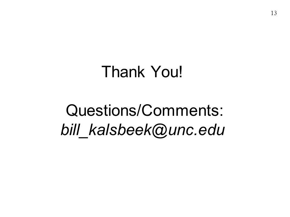 13 Thank You! Questions/Comments: bill_kalsbeek@unc.edu