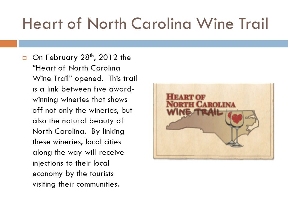 Heart of North Carolina Wine Trail  On February 28 th, 2012 the Heart of North Carolina Wine Trail opened.