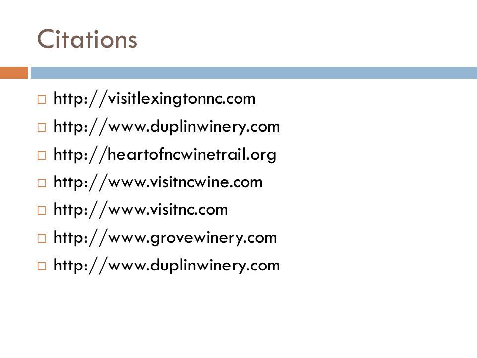 Citations  http://visitlexingtonnc.com  http://www.duplinwinery.com  http://heartofncwinetrail.org  http://www.visitncwine.com  http://www.visitnc.com  http://www.grovewinery.com  http://www.duplinwinery.com