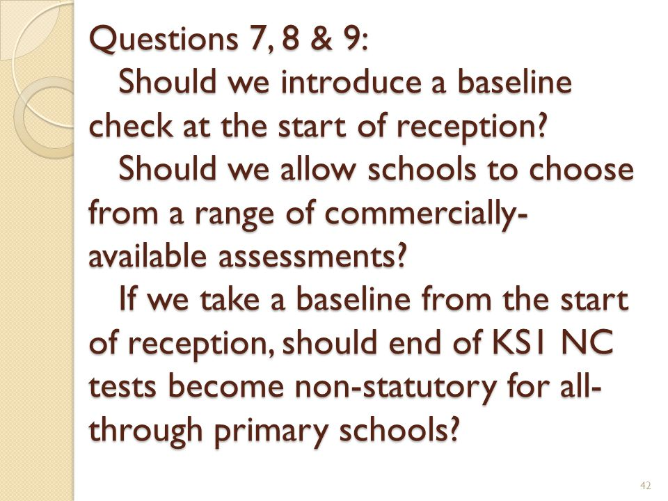 Questions 7, 8 & 9: Should we introduce a baseline check at the start of reception.
