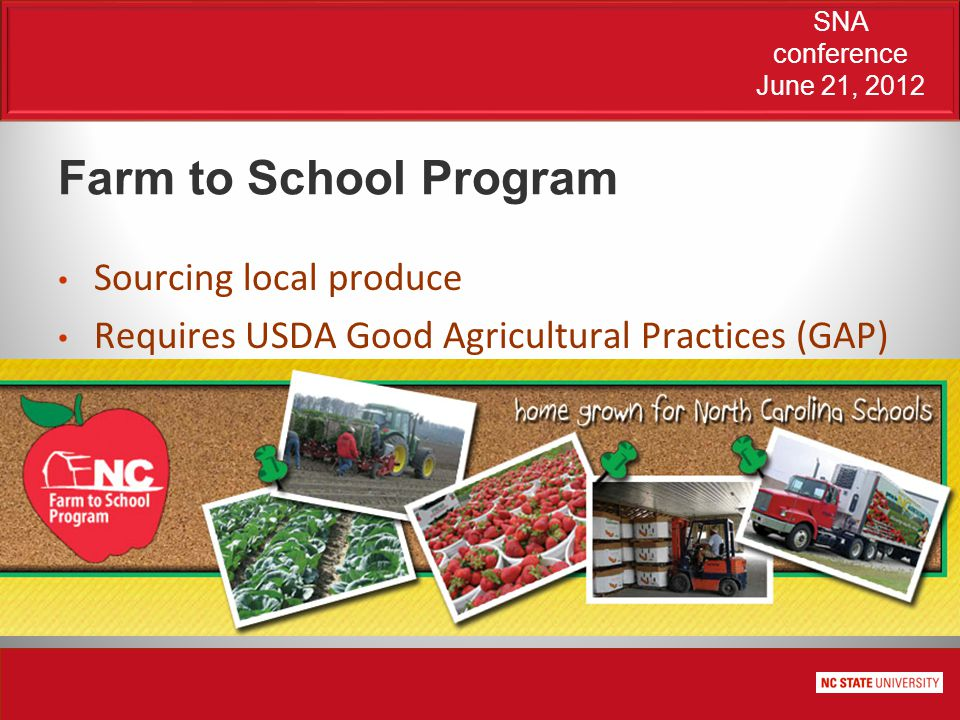 SNA conference June 21, 2012 Farm to School Program Sourcing local produce Requires USDA Good Agricultural Practices (GAP) certification