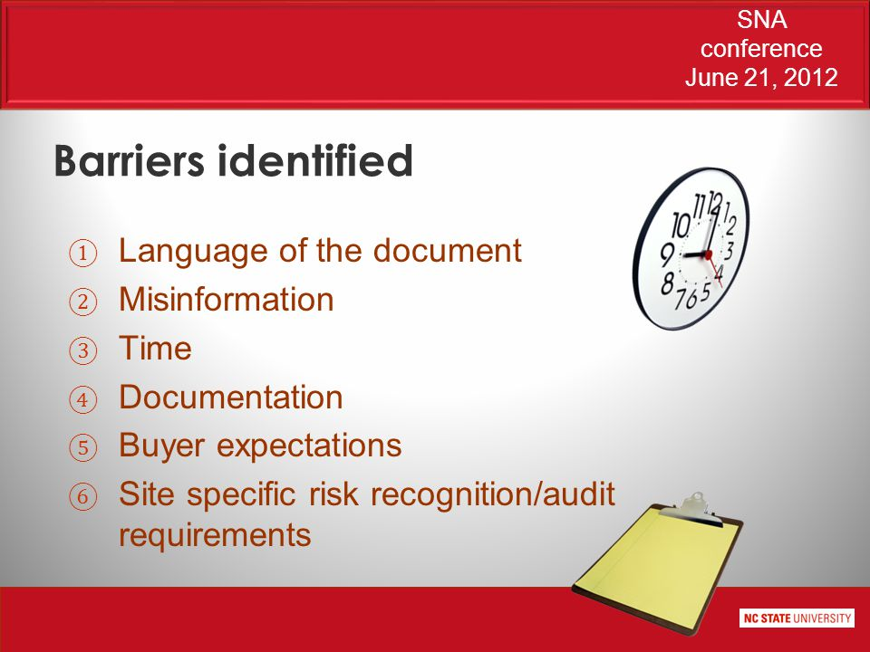 SNA conference June 21, 2012 Barriers identified ① Language of the document ② Misinformation ③ Time ④ Documentation ⑤ Buyer expectations ⑥ Site specific risk recognition/audit requirements