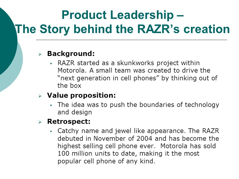 Product Leadership – The Story behind the RAZR's creation  Background:  RAZR started as a skunkworks project within Motorola.