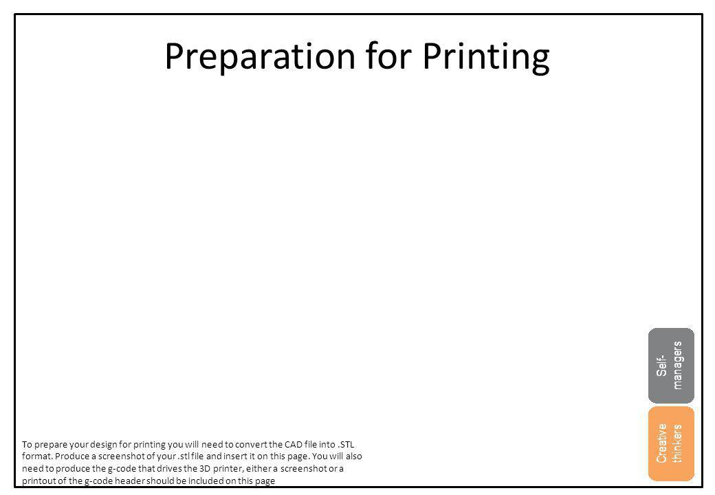 Preparation for Printing To prepare your design for printing you will need to convert the CAD file into.STL format. Produce a screenshot of your.stl f