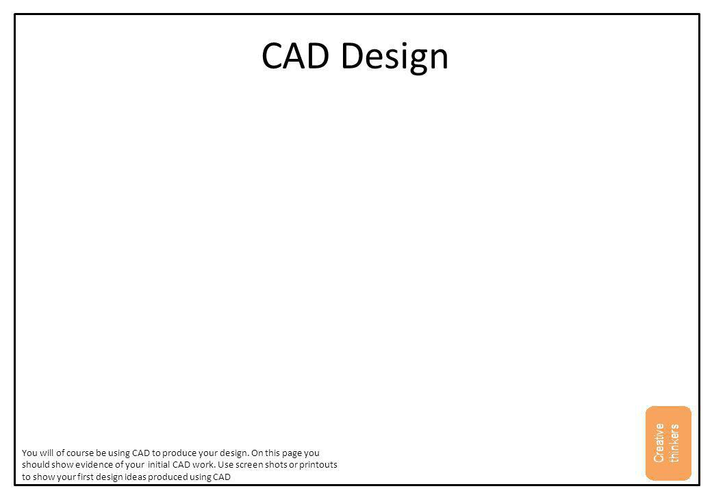 CAD Design Development Use this space to show how you design develops.