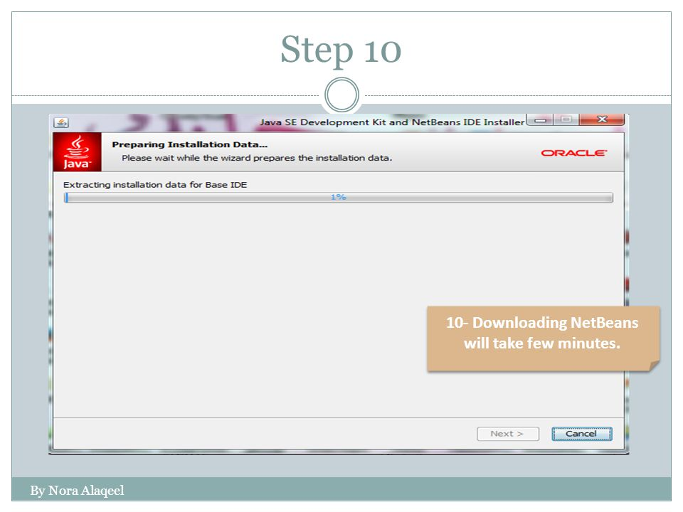 Step 10 By Nora Alaqeel 10- Downloading NetBeans will take few minutes.