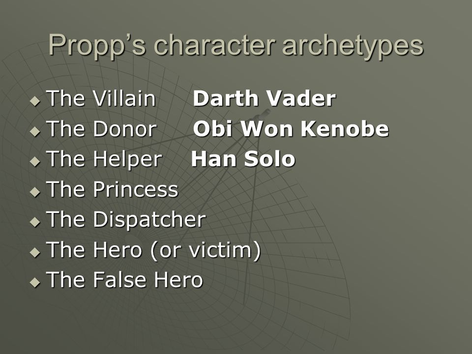Propp's character archetypes  The Villain Darth Vader  The Donor Obi Won Kenobe  The Helper  The Princess  The Dispatcher  The Hero (or victim)  The False Hero