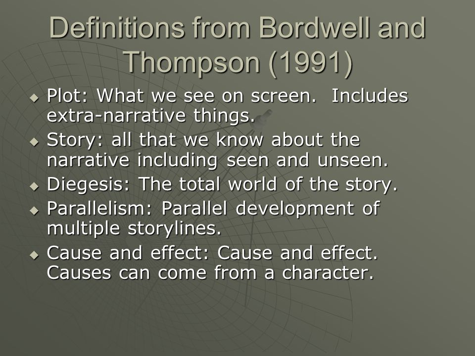 Basic Plots  Romance: Boy meets girl / boy loses girl / boy finds girl(or Vice versa)  Bordwell and Thompson (1991) define narrative as A chain of events in cause-effect relationship occurring in time and space.