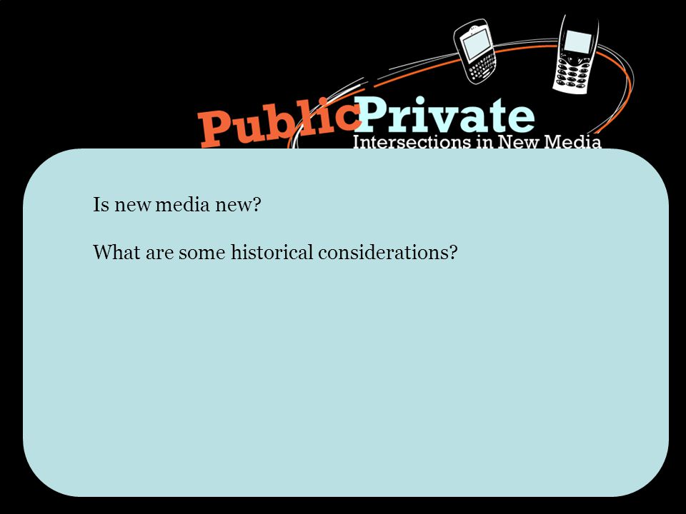 Is new media new What are some historical considerations