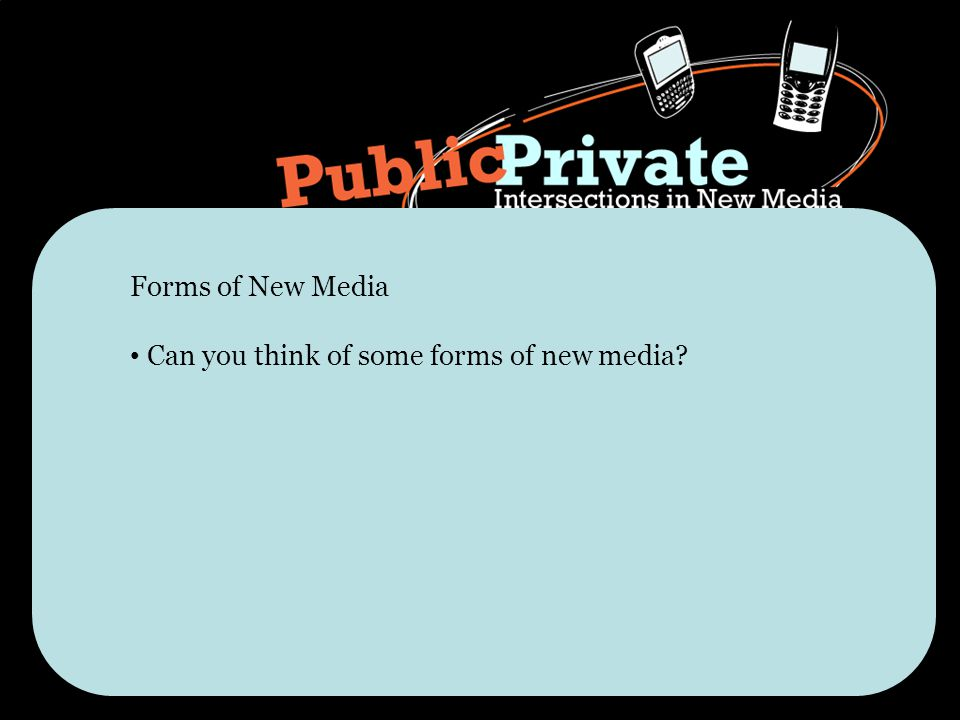 Can you think of some forms of new media Forms of New Media