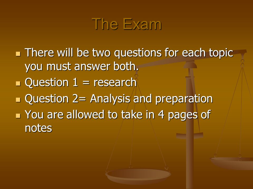 The Exam There will be two questions for each topic you must answer both.