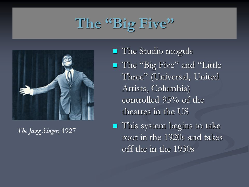 "The ""Big Five"" The Studio moguls The Studio moguls The ""Big Five"" and ""Little Three"" (Universal, United Artists, Columbia) controlled 95% of the theat"
