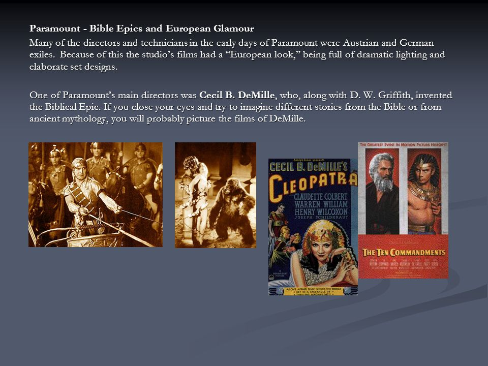 Paramount - Bible Epics and European Glamour Many of the directors and technicians in the early days of Paramount were Austrian and German exiles. Bec