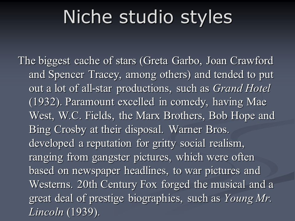 Niche studio styles The biggest cache of stars (Greta Garbo, Joan Crawford and Spencer Tracey, among others) and tended to put out a lot of all-star p
