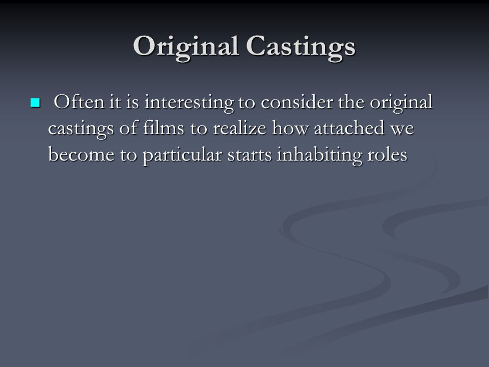 Original Castings Often it is interesting to consider the original castings of films to realize how attached we become to particular starts inhabiting