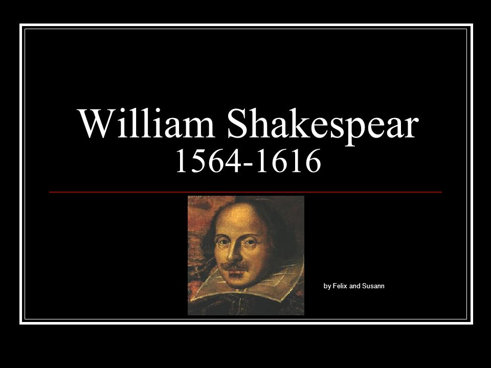 William Shakespear 1564-1616 by Felix and Susann