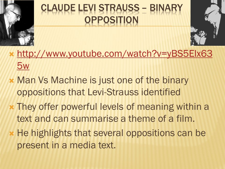  http://www.youtube.com/watch?v=yBS5Elx63 5w http://www.youtube.com/watch?v=yBS5Elx63 5w  Man Vs Machine is just one of the binary oppositions that