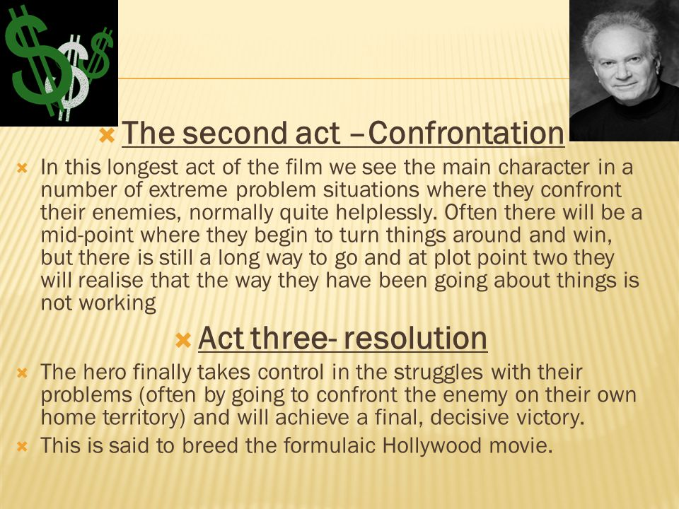  The second act –Confrontation  In this longest act of the film we see the main character in a number of extreme problem situations where they confront their enemies, normally quite helplessly.