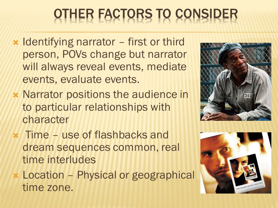  Identifying narrator – first or third person, POVs change but narrator will always reveal events, mediate events, evaluate events.