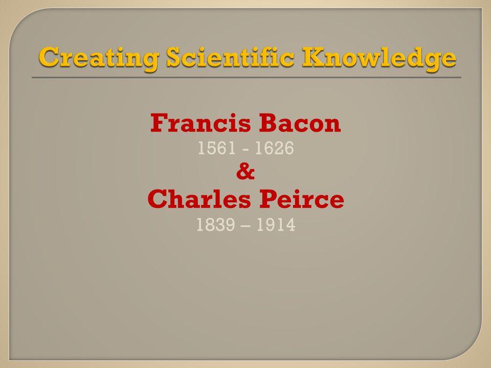 Francis Bacon 1561 - 1626 & Charles Peirce 1839 – 1914